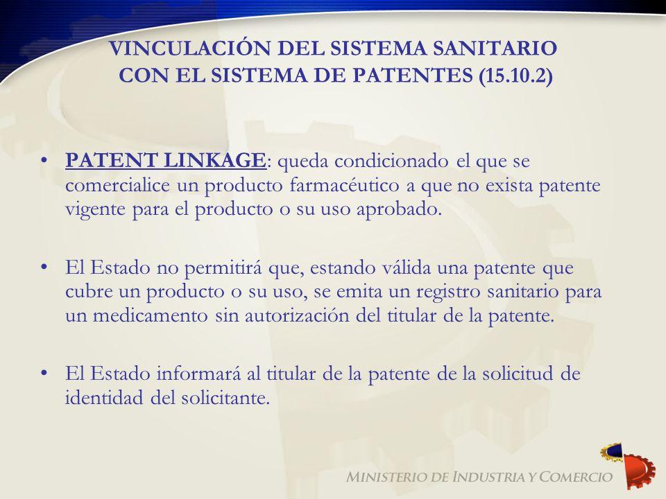 VINCULACIÓN DEL SISTEMA SANITARIO CON EL SISTEMA DE PATENTES (15.10.2) PATENT LINKAGE: queda condicionado el que se comercialice un producto farmacéut