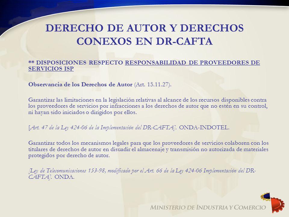 DERECHO DE AUTOR Y DERECHOS CONEXOS EN DR-CAFTA ** DISPOSICIONES RESPECTO RESPONSABILIDAD DE PROVEEDORES DE SERVICIOS ISP Observancia de los Derechos