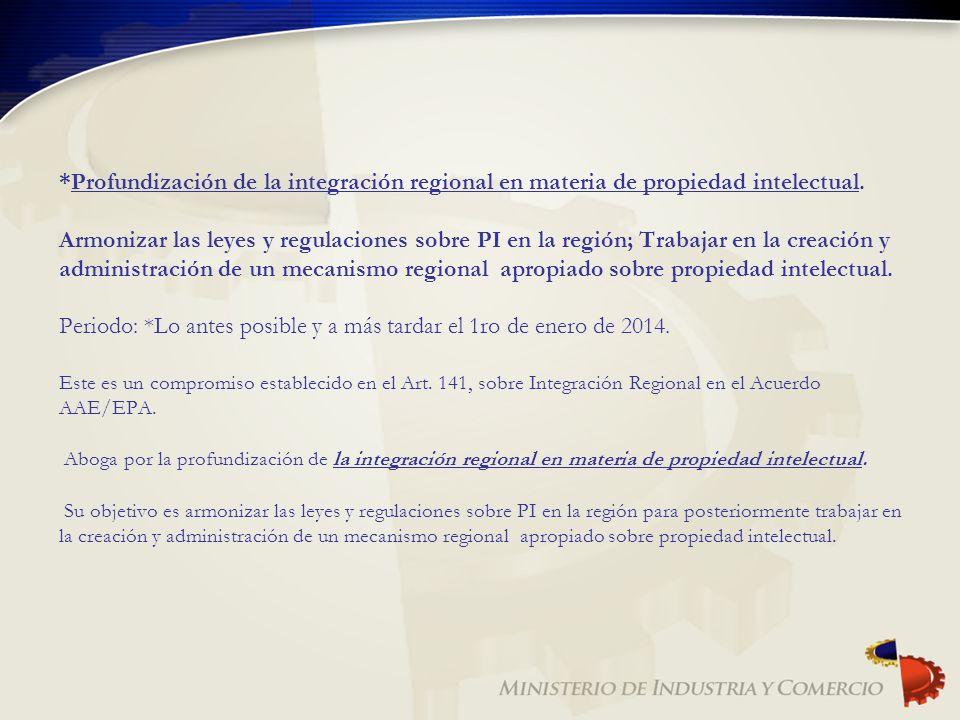 *Profundización de la integración regional en materia de propiedad intelectual. Armonizar las leyes y regulaciones sobre PI en la región; Trabajar en