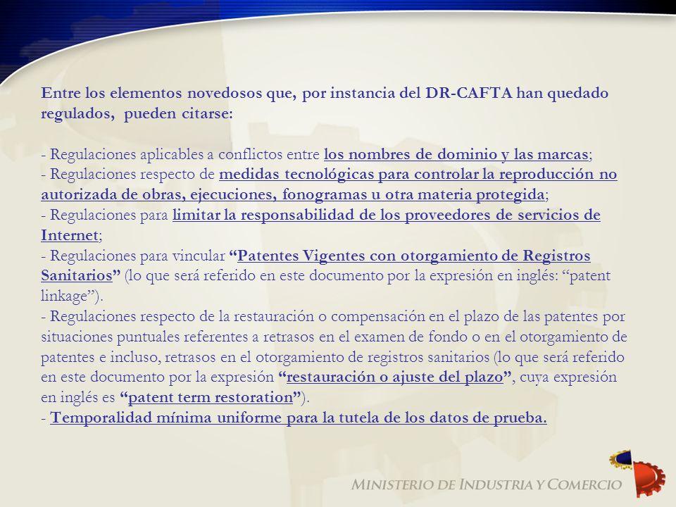 Entre los elementos novedosos que, por instancia del DR-CAFTA han quedado regulados, pueden citarse: - Regulaciones aplicables a conflictos entre los