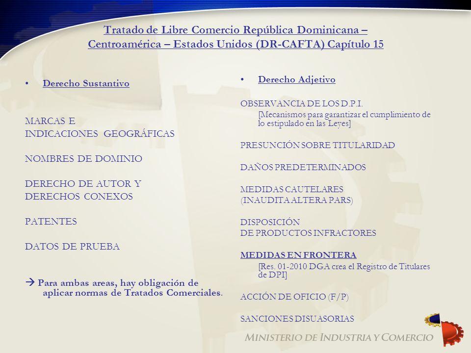 Tratado de Libre Comercio República Dominicana – Centroamérica – Estados Unidos (DR-CAFTA) Capítulo 15 Derecho Sustantivo MARCAS E INDICACIONES GEOGRÁ