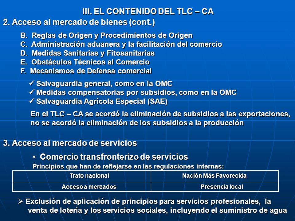 III. EL CONTENIDO DEL TLC – CA 2. Acceso al mercado de bienes (cont.) B. Reglas de Origen y Procedimientos de Origen C. Administración aduanera y la f