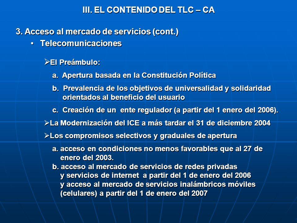 III. EL CONTENIDO DEL TLC – CA 3. Acceso al mercado de servicios (cont.) TelecomunicacionesTelecomunicaciones El Preámbulo: El Preámbulo: a. Apertura