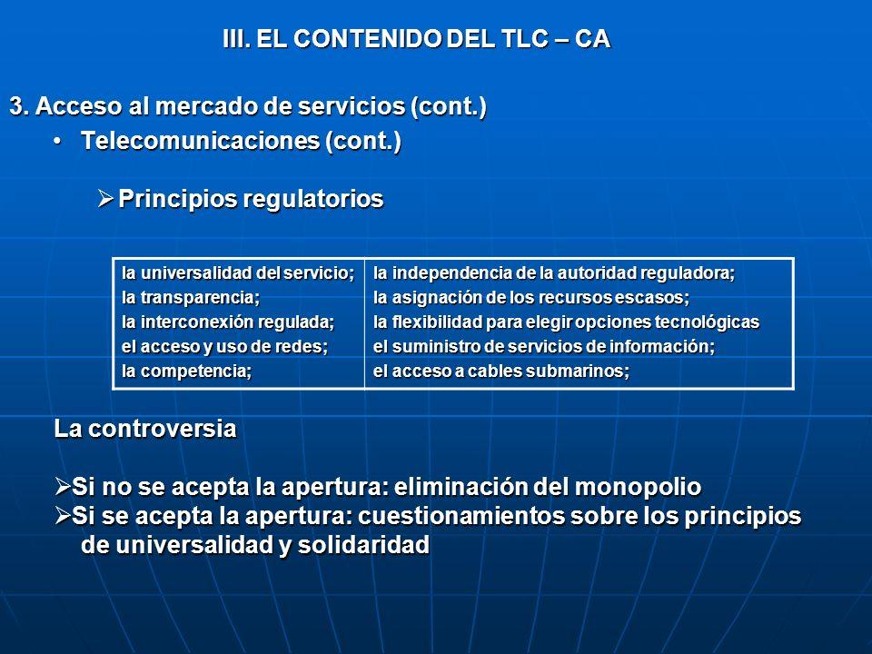 III. EL CONTENIDO DEL TLC – CA 3. Acceso al mercado de servicios (cont.) Telecomunicaciones (cont.)Telecomunicaciones (cont.) Principios regulatorios