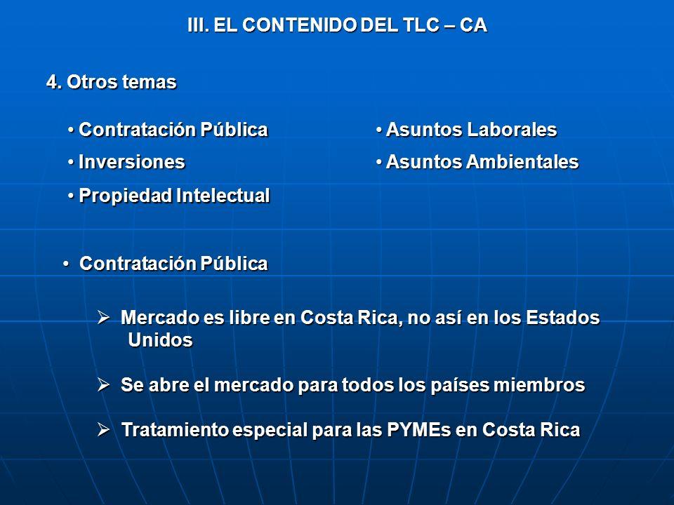 III. EL CONTENIDO DEL TLC – CA 4. Otros temas Contratación Pública Contratación Pública Asuntos Laborales Asuntos Laborales Inversiones Inversiones As