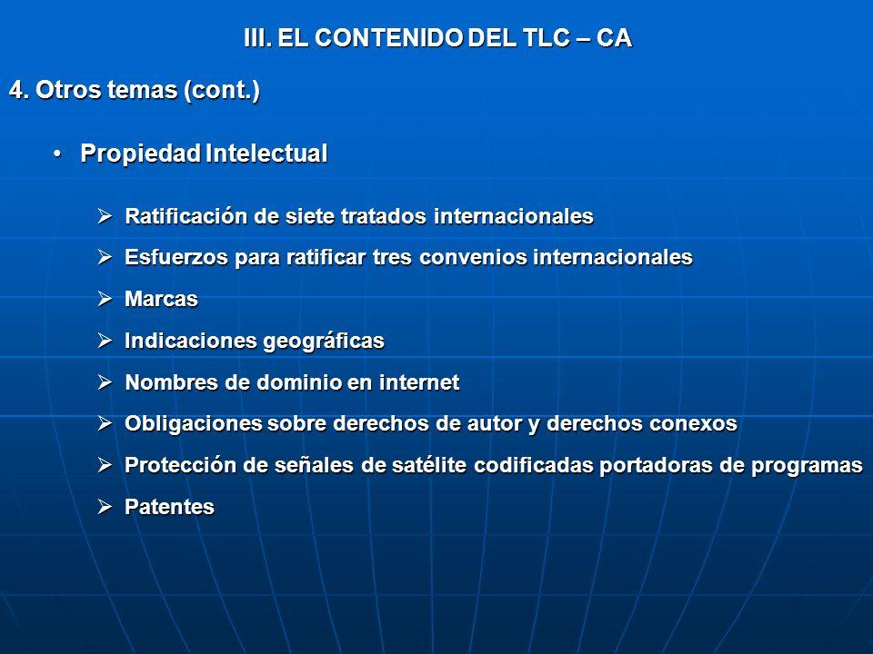 III. EL CONTENIDO DEL TLC – CA 4. Otros temas (cont.) Propiedad IntelectualPropiedad Intelectual Ratificación de siete tratados internacionales Ratifi