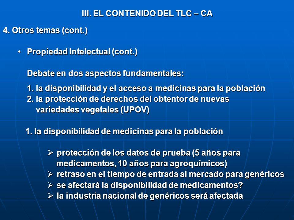 III. EL CONTENIDO DEL TLC – CA 4. Otros temas (cont.) Propiedad Intelectual (cont.)Propiedad Intelectual (cont.) Debate en dos aspectos fundamentales: