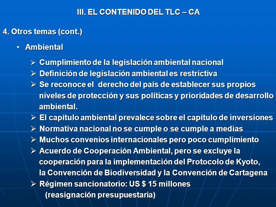 III. EL CONTENIDO DEL TLC – CA 4. Otros temas (cont.) AmbientalAmbiental Cumplimiento de la legislación ambiental nacional Cumplimiento de la legislac