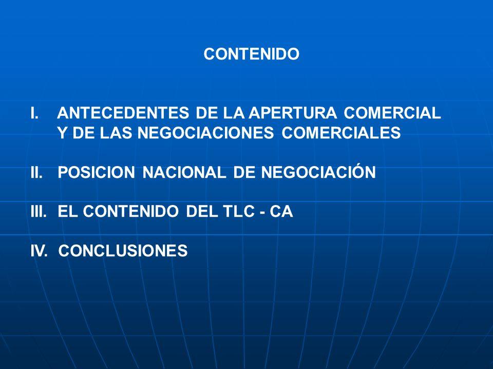 CONTENIDO I. ANTECEDENTES DE LA APERTURA COMERCIAL Y DE LAS NEGOCIACIONES COMERCIALES II. POSICION NACIONAL DE NEGOCIACIÓN III. EL CONTENIDO DEL TLC -