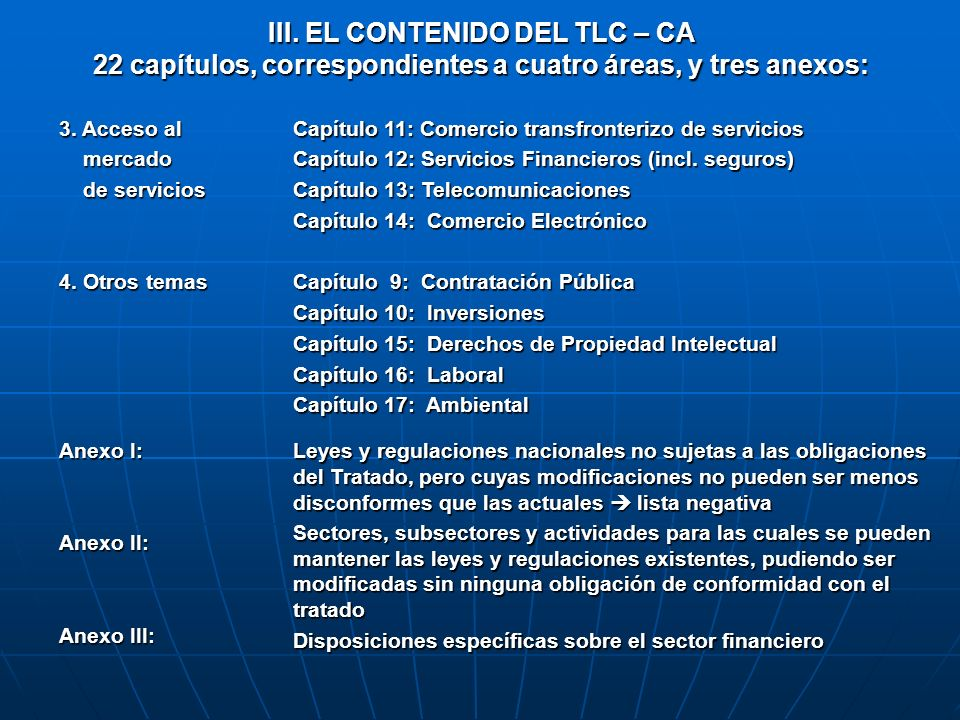 III. EL CONTENIDO DEL TLC – CA 22 capítulos, correspondientes a cuatro áreas, y tres anexos: 3. Acceso al mercado mercado de servicios de servicios 4.