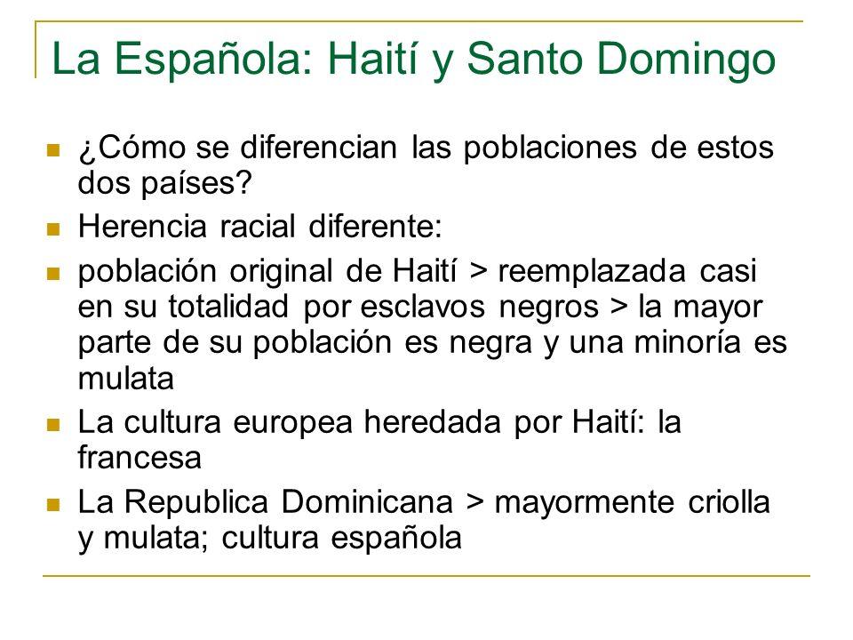 La Española: Haití y Santo Domingo ¿Cómo se diferencian las poblaciones de estos dos países? Herencia racial diferente: población original de Haití >