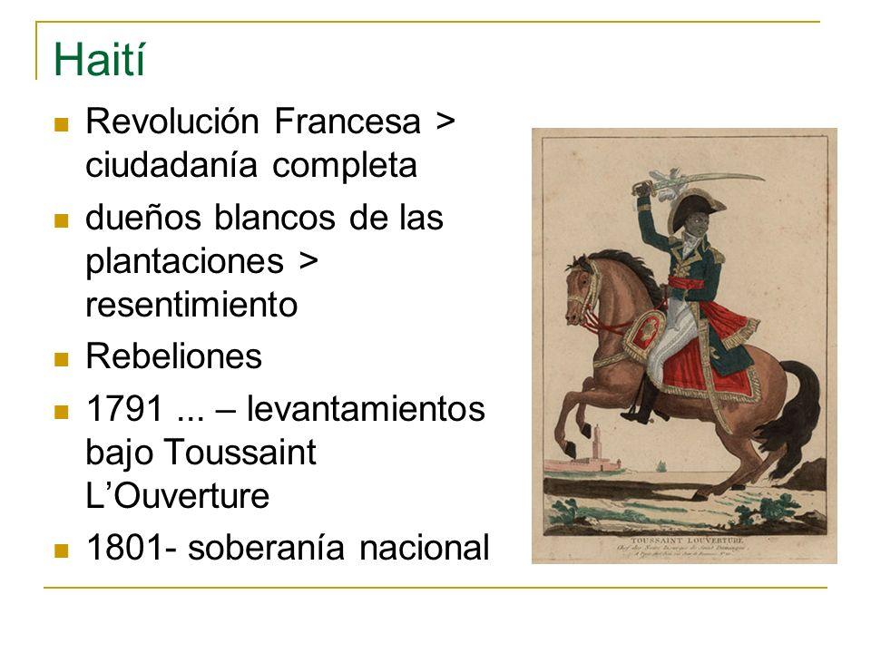 Haití Revolución Francesa > ciudadanía completa dueños blancos de las plantaciones > resentimiento Rebeliones 1791... – levantamientos bajo Toussaint