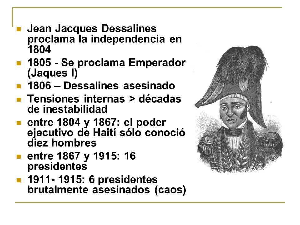 Jean Jacques Dessalines proclama la independencia en 1804 1805 - Se proclama Emperador (Jaques I) 1806 – Dessalines asesinado Tensiones internas > déc