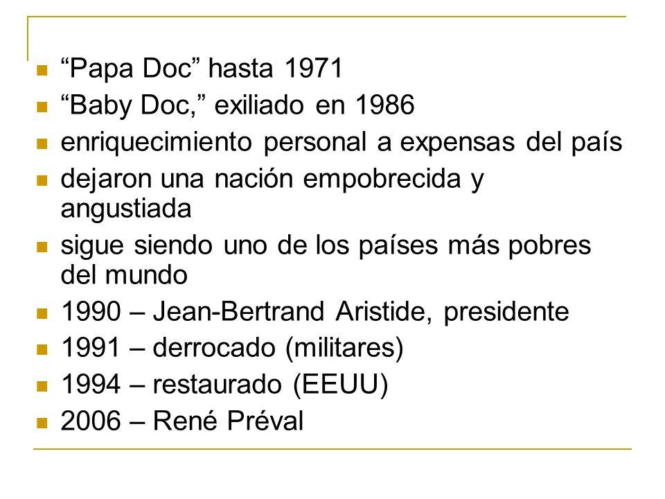 Papa Doc hasta 1971 Baby Doc, exiliado en 1986 enriquecimiento personal a expensas del país dejaron una nación empobrecida y angustiada sigue siendo u