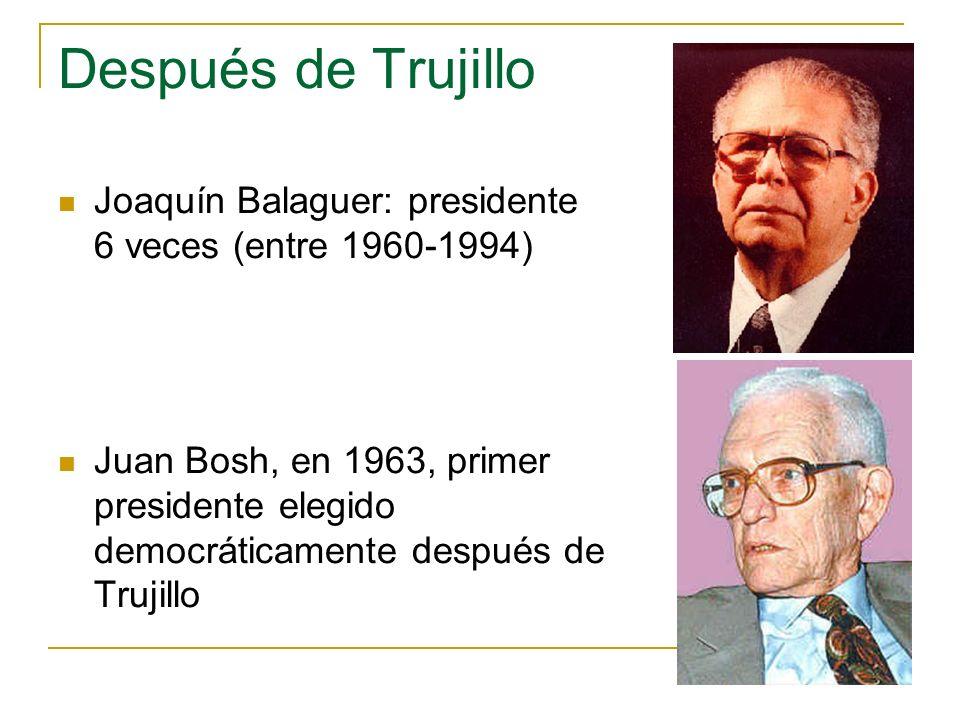 Después de Trujillo Joaquín Balaguer: presidente 6 veces (entre 1960-1994) Juan Bosh, en 1963, primer presidente elegido democráticamente después de T
