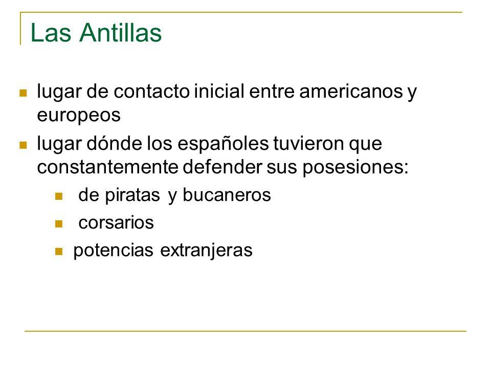 Las Antillas lugar de contacto inicial entre americanos y europeos lugar dónde los españoles tuvieron que constantemente defender sus posesiones: de p