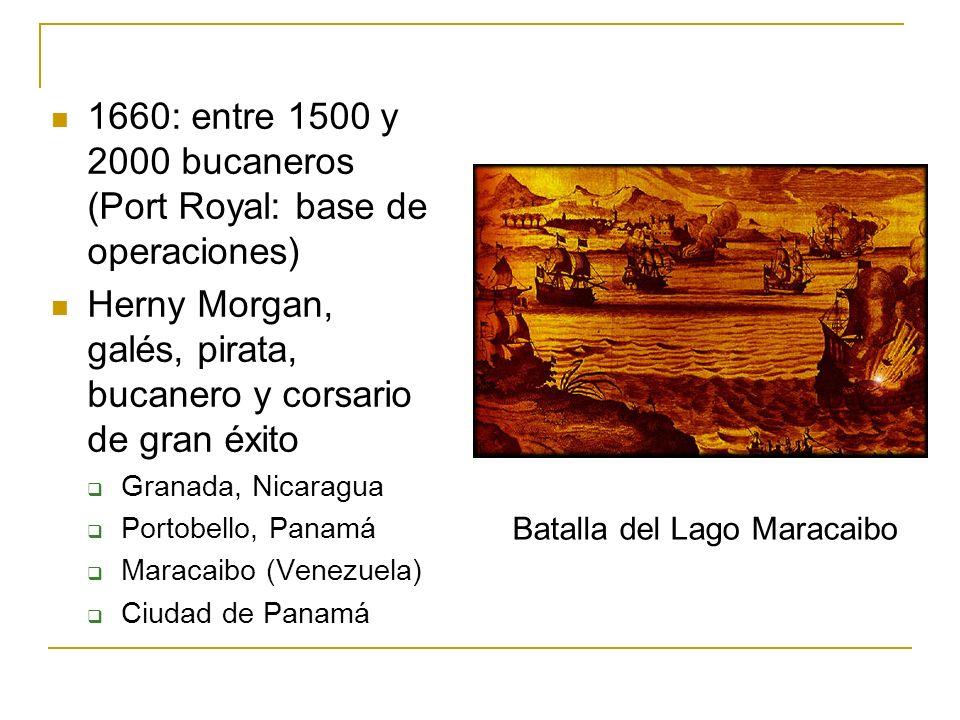 1660: entre 1500 y 2000 bucaneros (Port Royal: base de operaciones) Herny Morgan, galés, pirata, bucanero y corsario de gran éxito Granada, Nicaragua