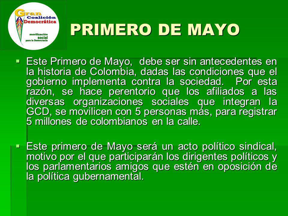 PRIMERO DE MAYO Este Primero de Mayo, debe ser sin antecedentes en la historia de Colombia, dadas las condiciones que el gobierno implementa contra la sociedad.