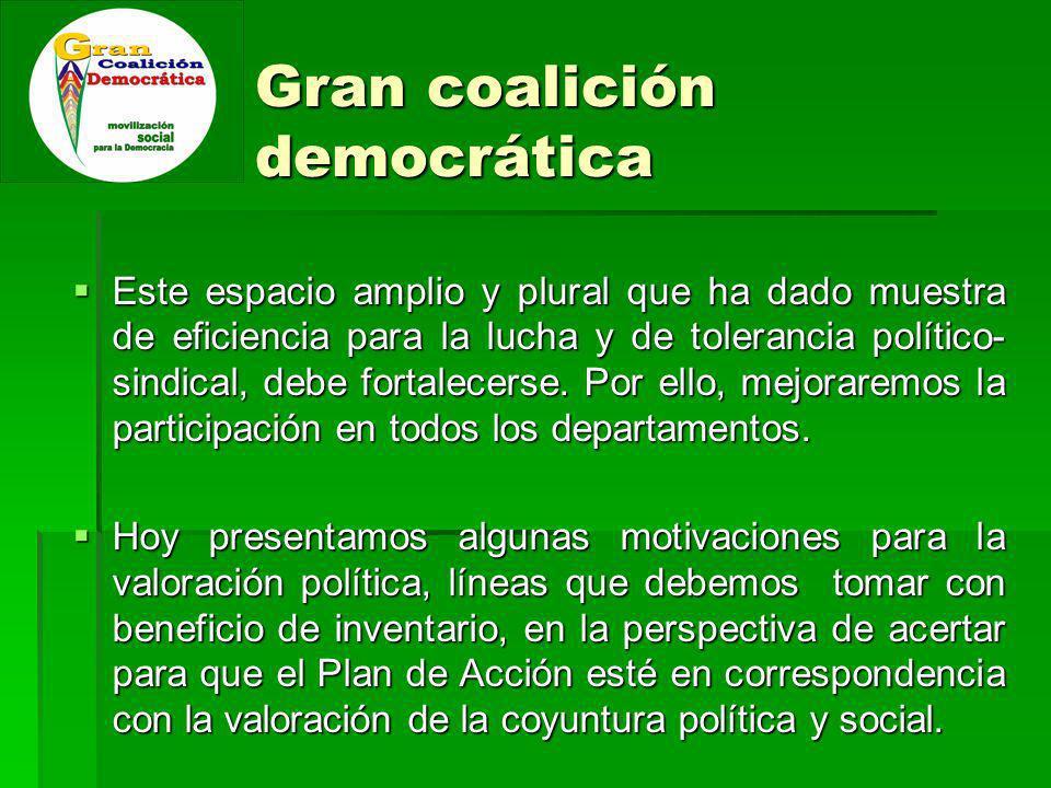 Gran coalición democrática Este espacio amplio y plural que ha dado muestra de eficiencia para la lucha y de tolerancia político- sindical, debe fortalecerse.