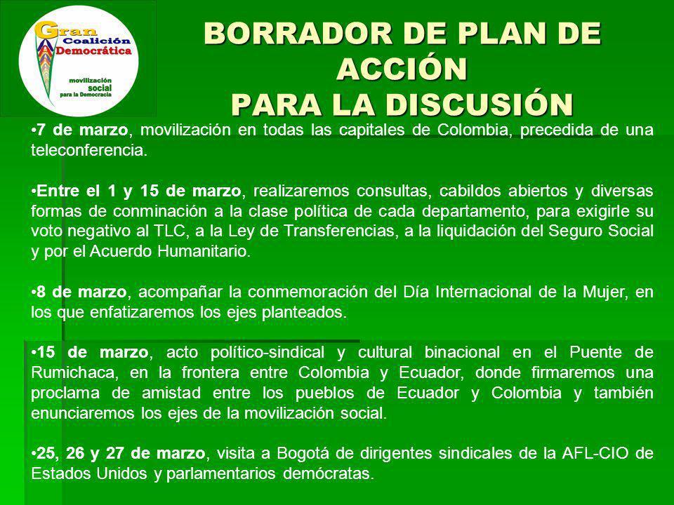 BORRADOR DE PLAN DE ACCIÓN PARA LA DISCUSIÓN 7 de marzo, movilización en todas las capitales de Colombia, precedida de una teleconferencia.
