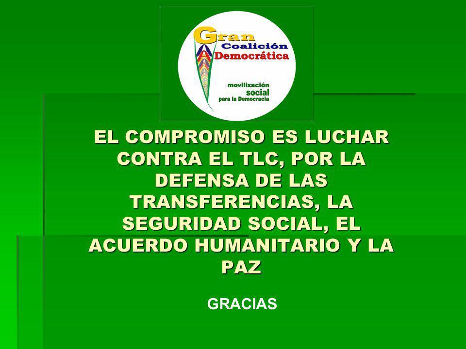 EL COMPROMISO ES LUCHAR CONTRA EL TLC, POR LA DEFENSA DE LAS TRANSFERENCIAS, LA SEGURIDAD SOCIAL, EL ACUERDO HUMANITARIO Y LA PAZ GRACIAS