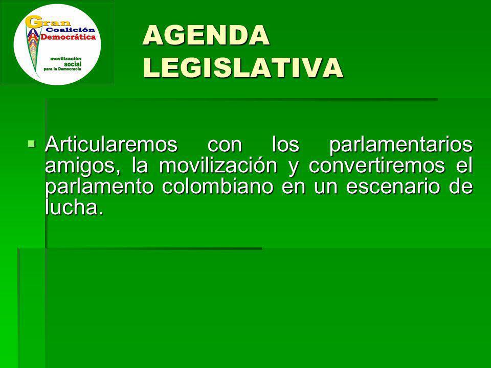 AGENDA LEGISLATIVA Articularemos con los parlamentarios amigos, la movilización y convertiremos el parlamento colombiano en un escenario de lucha.
