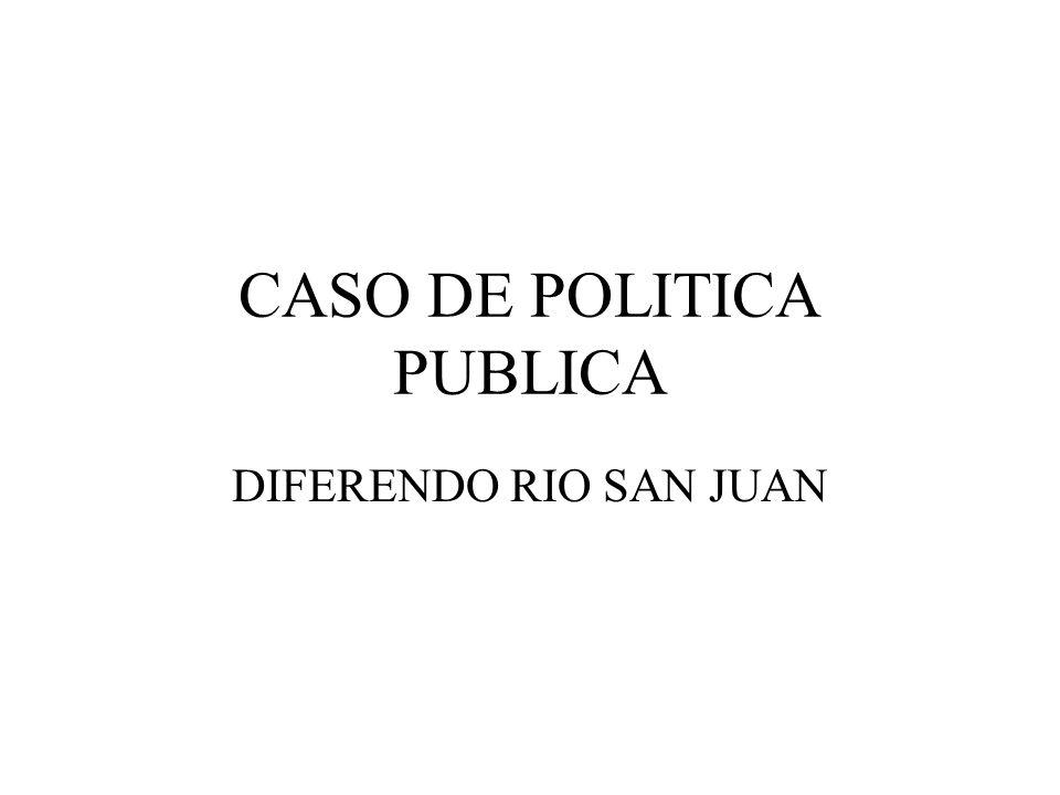CASO DE POLITICA PUBLICA DIFERENDO RIO SAN JUAN