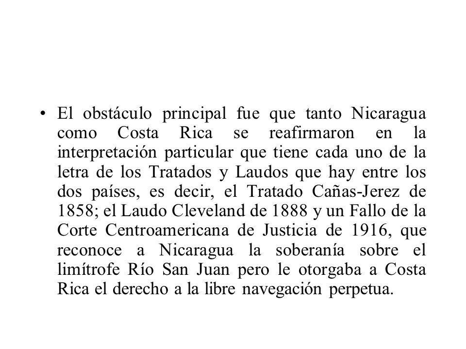 El obstáculo principal fue que tanto Nicaragua como Costa Rica se reafirmaron en la interpretación particular que tiene cada uno de la letra de los Tr