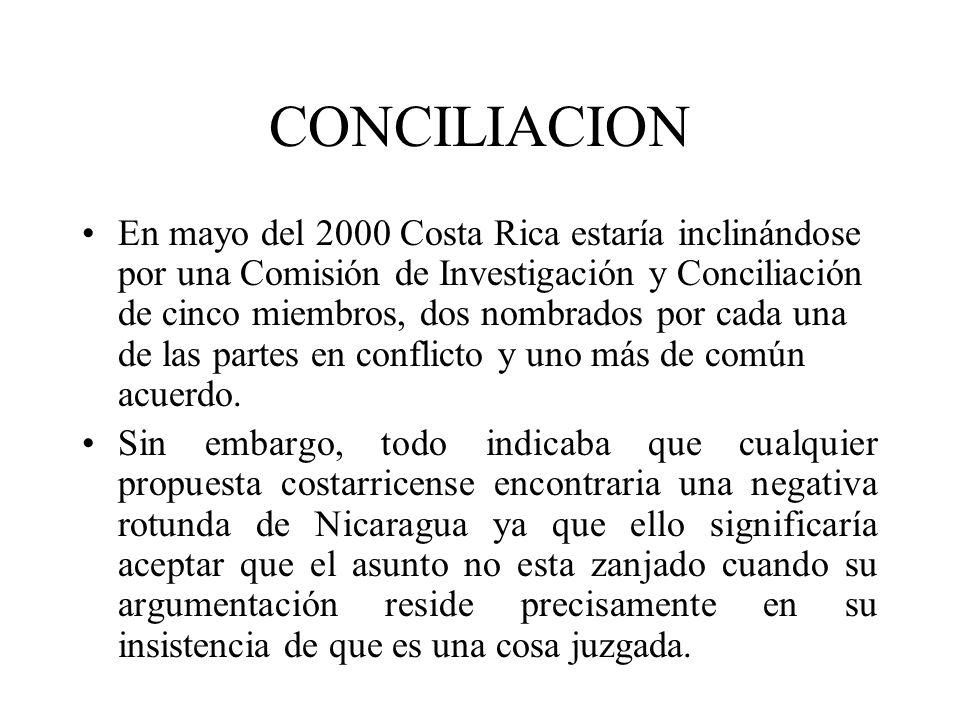 CONCILIACION En mayo del 2000 Costa Rica estaría inclinándose por una Comisión de Investigación y Conciliación de cinco miembros, dos nombrados por ca