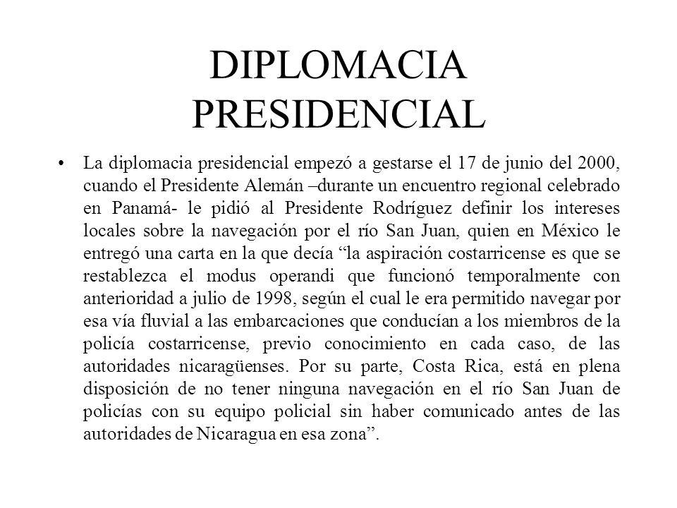 DIPLOMACIA PRESIDENCIAL La diplomacia presidencial empezó a gestarse el 17 de junio del 2000, cuando el Presidente Alemán –durante un encuentro region