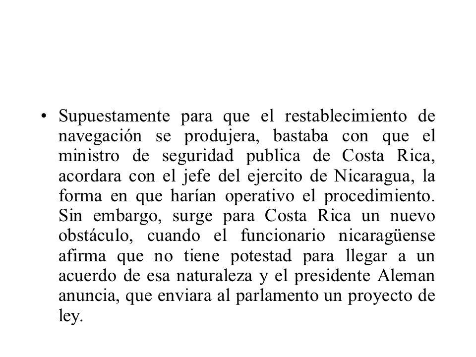 Supuestamente para que el restablecimiento de navegación se produjera, bastaba con que el ministro de seguridad publica de Costa Rica, acordara con el