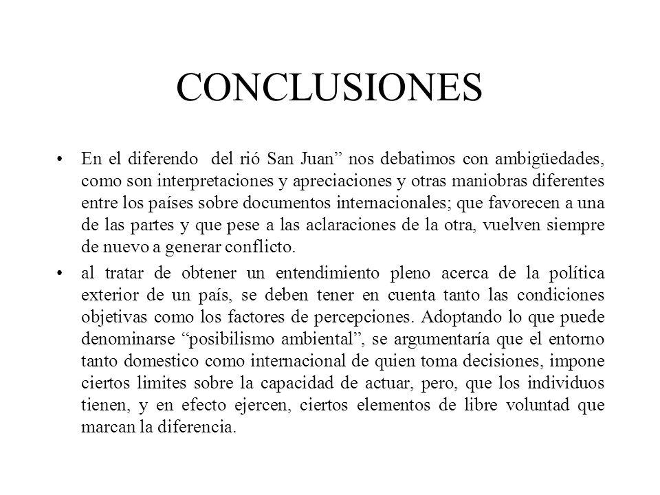 CONCLUSIONES En el diferendo del rió San Juan nos debatimos con ambigüedades, como son interpretaciones y apreciaciones y otras maniobras diferentes e
