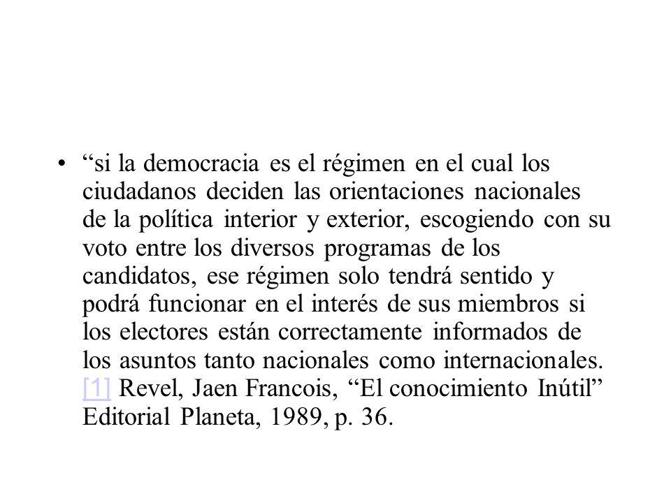 si la democracia es el régimen en el cual los ciudadanos deciden las orientaciones nacionales de la política interior y exterior, escogiendo con su vo