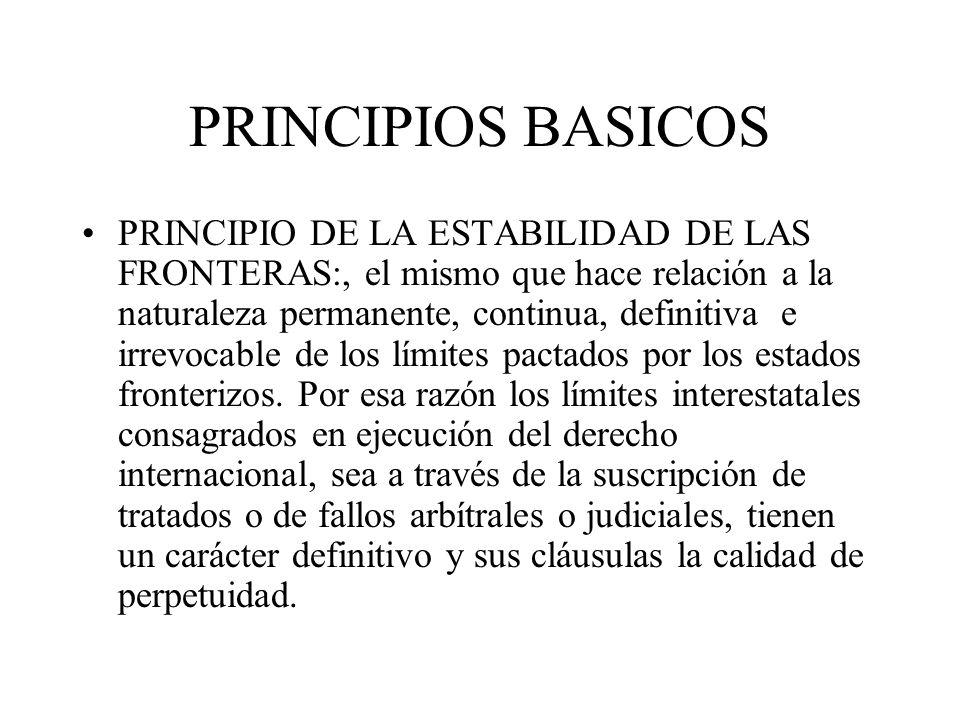 PRINCIPIOS BASICOS PRINCIPIO DE LA ESTABILIDAD DE LAS FRONTERAS:, el mismo que hace relación a la naturaleza permanente, continua, definitiva e irrevo