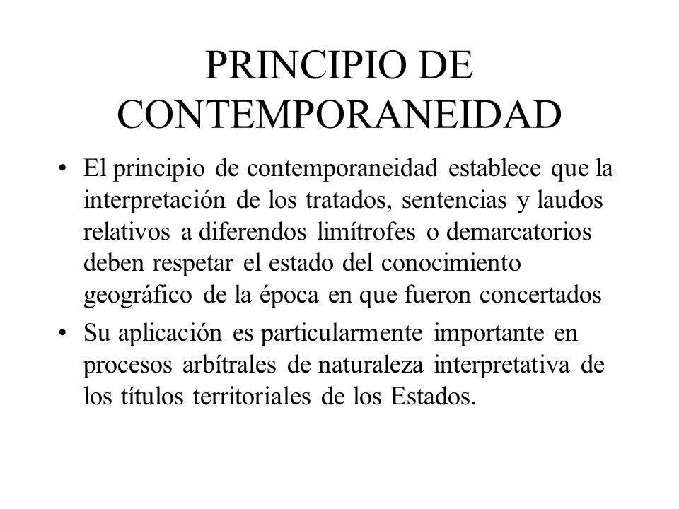 PRINCIPIO DE CONTEMPORANEIDAD El principio de contemporaneidad establece que la interpretación de los tratados, sentencias y laudos relativos a difere