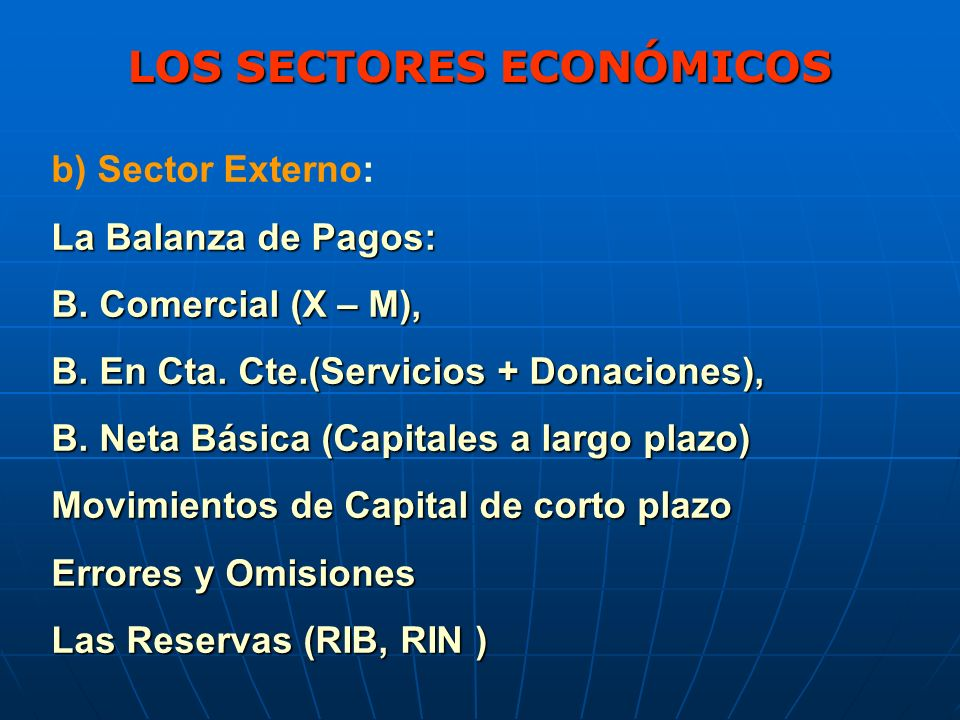 LA BALANZA DE PAGOS a) BALANZA COMERCIAL: Se deben analizar Productos, Mercados, Estacionalidades (Ventanas Comerciales), Precios y Tendencias, entre otros factores.