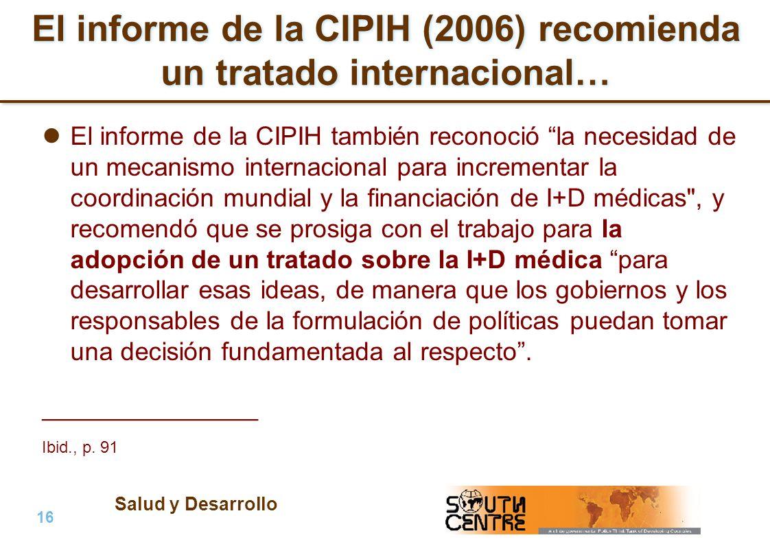 Salud y Desarrollo 16 | PubPub El informe de la CIPIH (2006) recomienda un tratado internacional… El informe de la CIPIH también reconoció la necesida