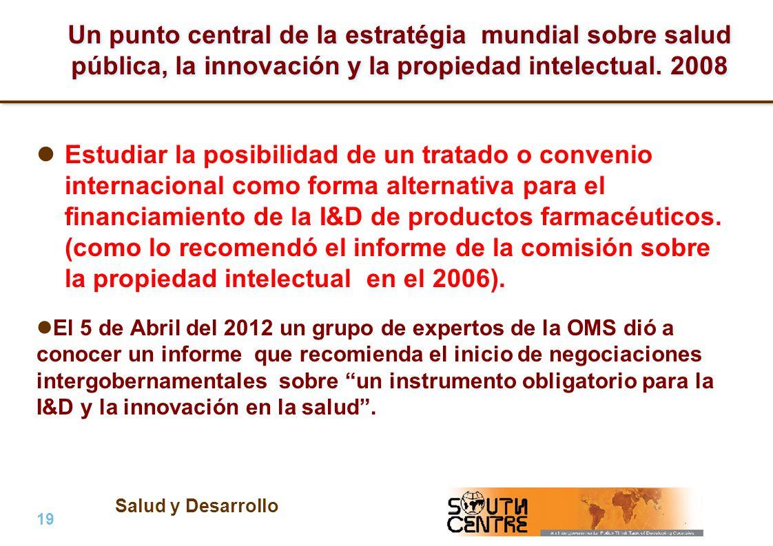 Salud y Desarrollo 19 | PubPub Un punto central de la estratégia mundial sobre salud pública, la innovación y la propiedad intelectual. 2008 Estudiar