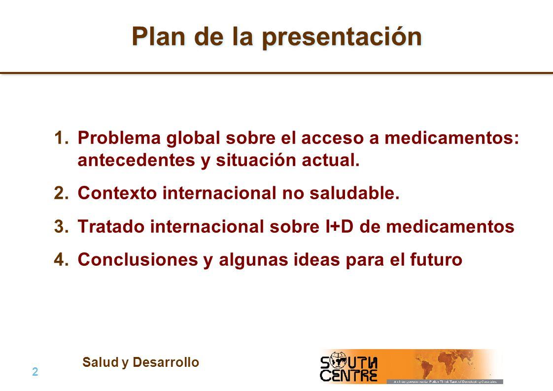 Salud y Desarrollo 2 |2 | PubPub Plan de la presentación 1.Problema global sobre el acceso a medicamentos: antecedentes y situación actual. 2.Contexto