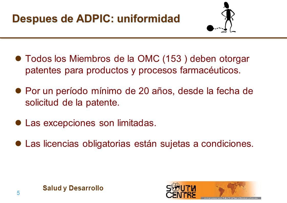 Salud y Desarrollo 5 |5 | PubPub Despues de ADPIC: uniformidad Todos los Miembros de la OMC (153 ) deben otorgar patentes para productos y procesos fa