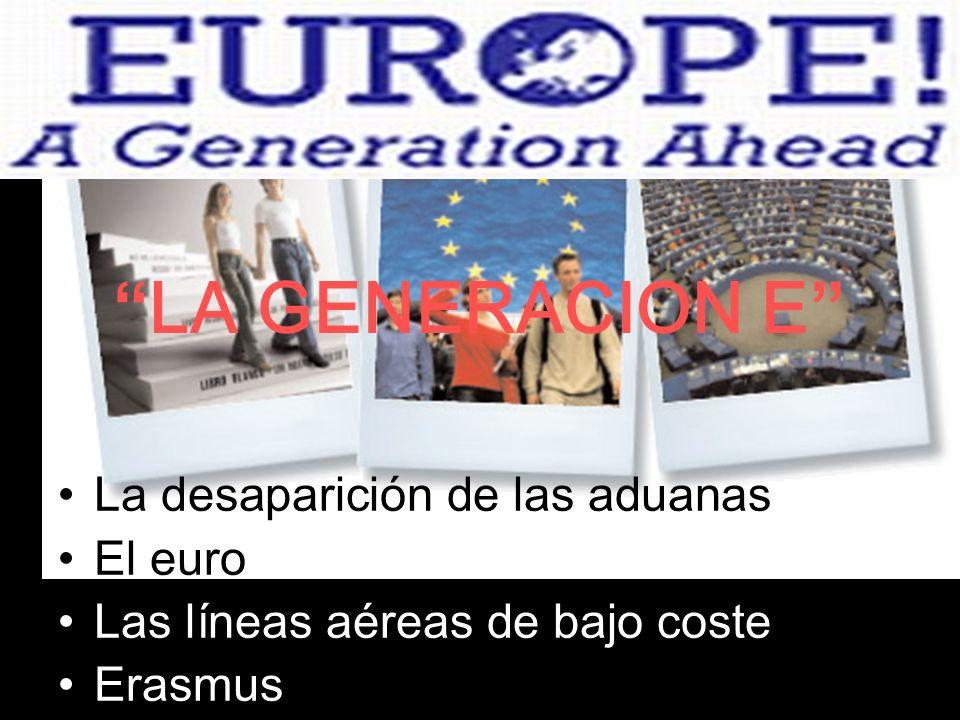 LA GENERACION E La desaparición de las aduanas El euro Las líneas aéreas de bajo coste Erasmus