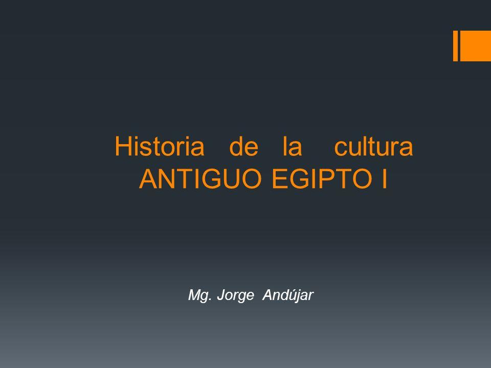 Historia de la cultura ANTIGUO EGIPTO I Mg. Jorge Andújar