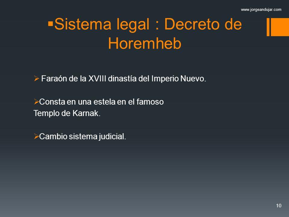 Sistema legal : Decreto de Horemheb Faraón de la XVIII dinastía del Imperio Nuevo. Consta en una estela en el famoso Templo de Karnak. Cambio sistema