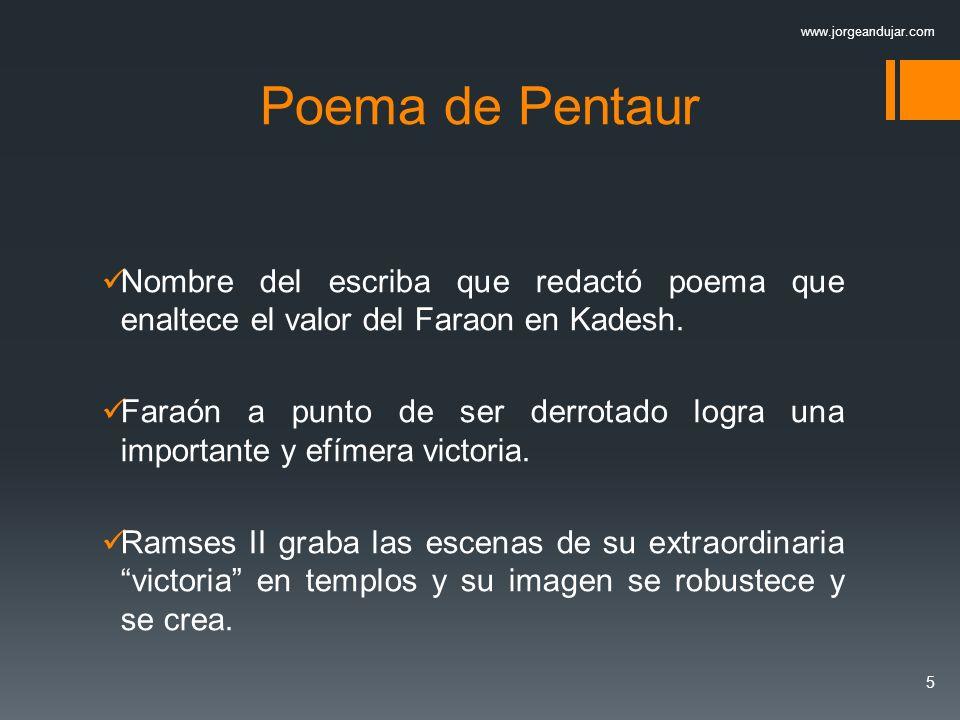 Poema de Pentaur Nombre del escriba que redactó poema que enaltece el valor del Faraon en Kadesh. Faraón a punto de ser derrotado logra una importante