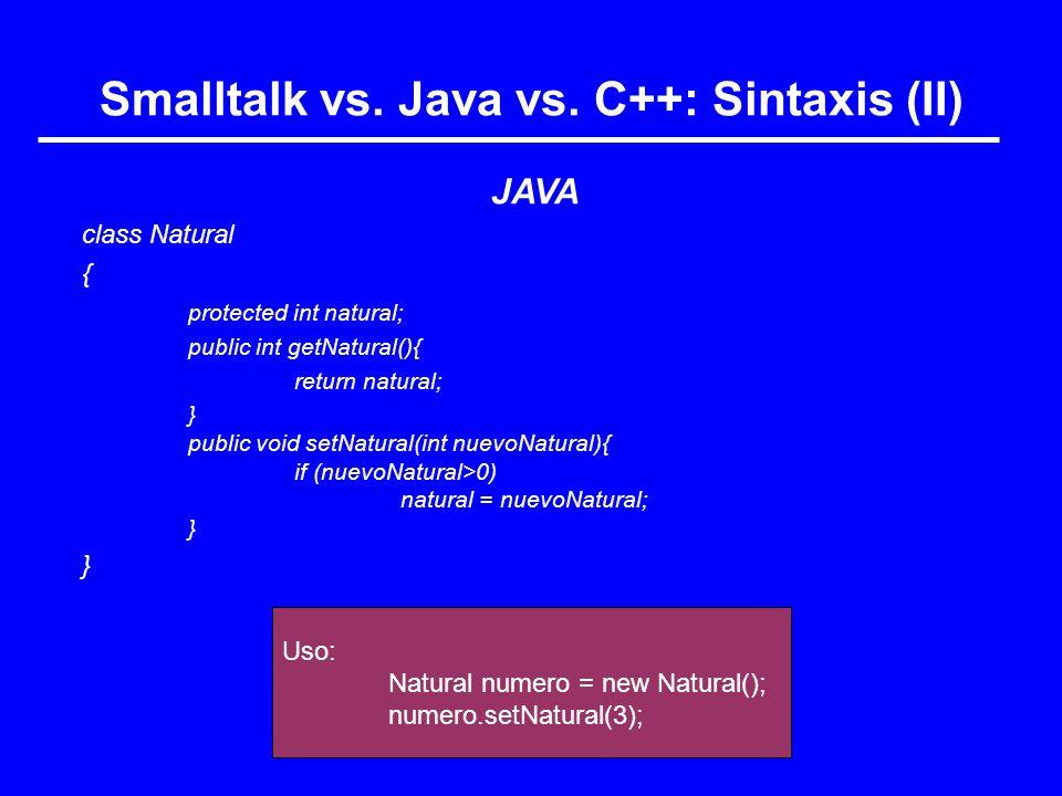 Uso: Natural numero = new Natural(); numero.setNatural(3); Smalltalk vs. Java vs. C++: Sintaxis (II) JAVA class Natural { protected int natural; publi