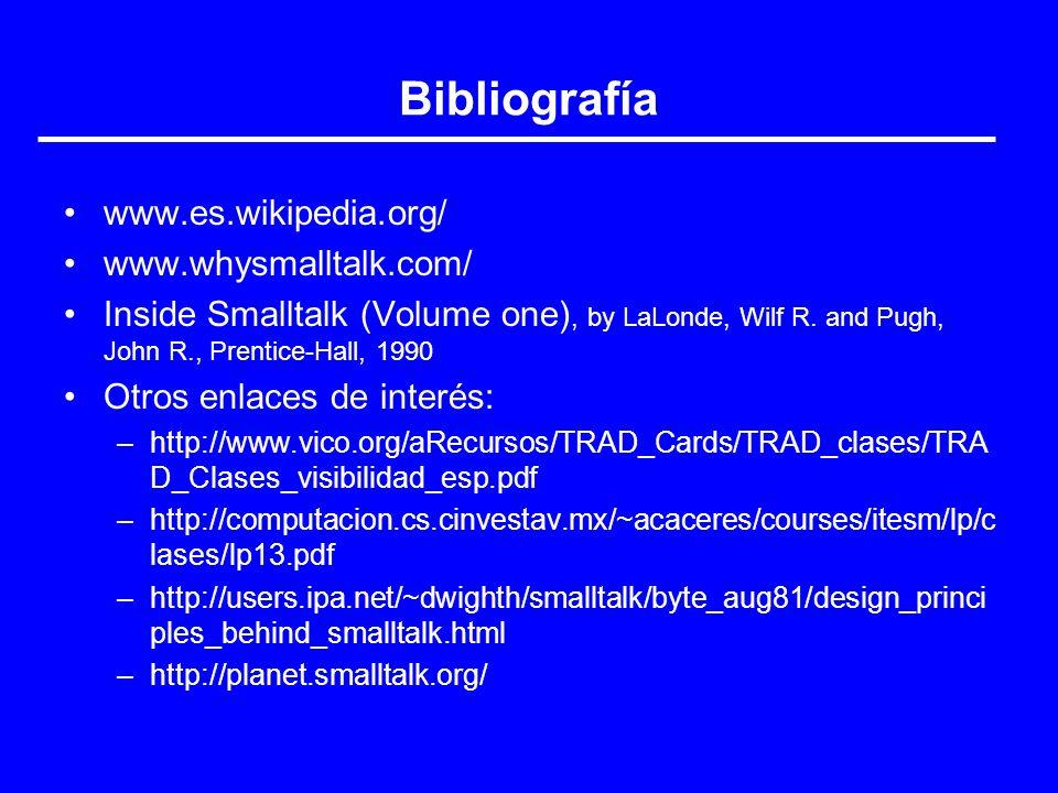 Bibliografía www.es.wikipedia.org/ www.whysmalltalk.com/ Inside Smalltalk (Volume one), by LaLonde, Wilf R. and Pugh, John R., Prentice-Hall, 1990 Otr