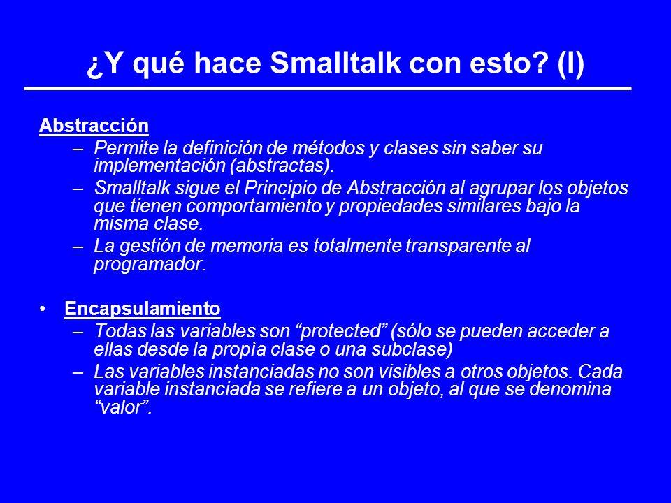 ¿Y qué hace Smalltalk con esto? (I) Abstracción –Permite la definición de métodos y clases sin saber su implementación (abstractas). –Smalltalk sigue