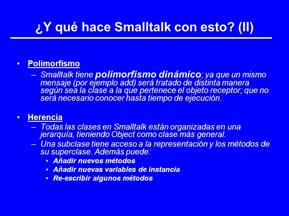 ¿Y qué hace Smalltalk con esto? (II) Polimorfismo –Smalltalk tiene polimorfismo dinámico ; ya que un mismo mensaje (por ejemplo add) será tratado de d