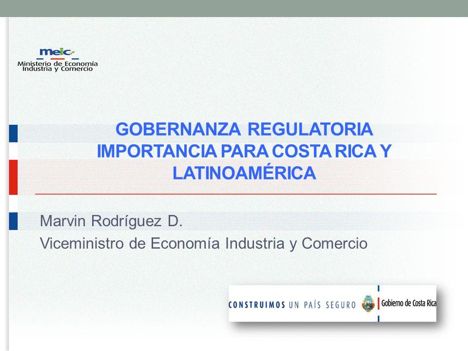 GOBERNANZA REGULATORIA IMPORTANCIA PARA COSTA RICA Y LATINOAMÉRICA Marvin Rodríguez D.