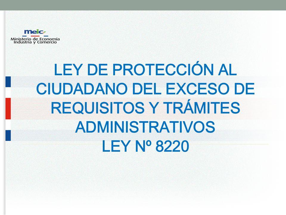 LEY DE PROTECCIÓN AL CIUDADANO DEL EXCESO DE REQUISITOS Y TRÁMITES ADMINISTRATIVOS LEY Nº 8220